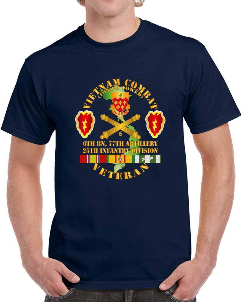 Army - Vietnam Combat Veteran W 6th Bn 77th Artillery Dui -25th Infantry Div T Shirt
