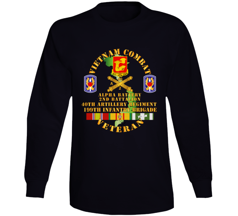 Army - Vietnam Combat Vet - Alpha Battery, 2nd Bn 40th Artillery - 199th Infantry Bde  - Vn  Svc Long Sleeve T Shirt
