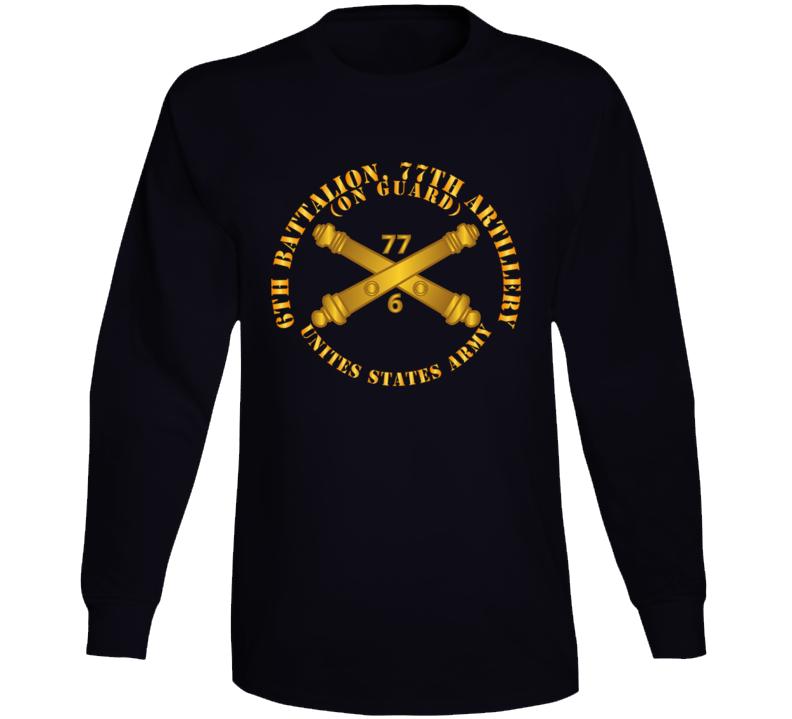 Army - 6th Bn 77th Artillery - On Guard - Us Army  W Dui W Branch Long Sleeve T Shirt