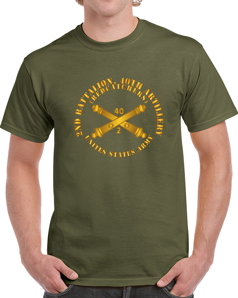 Army - 2nd Bn 40th Artillery - Redcatchers - Us Army  W Dui W Branch T Shirt