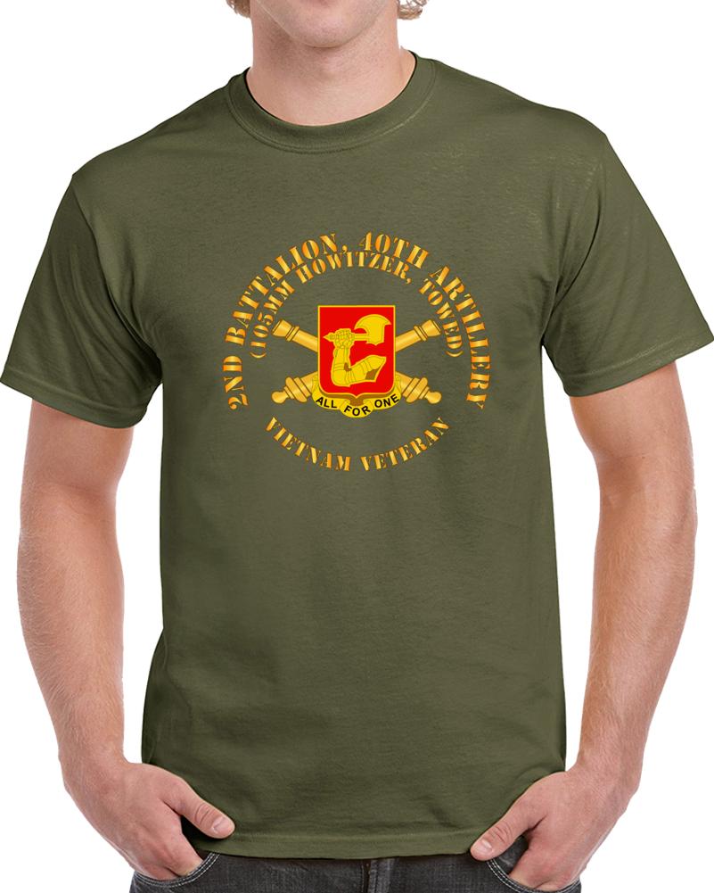 Army - 2nd Bn 40th Artillery - 105mm Towed - Vietnam Vet W Dui W Branch T Shirt