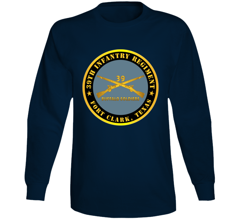 Army - 39th Infantry Regiment - Buffalo Soldiers - Fort Clark, Tx W Inf Branch Long Sleeve T Shirt