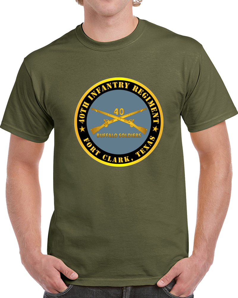 Army - 40th Infantry Regiment - Buffalo Soldiers - Fort Clark, Tx W Inf Branch T Shirt