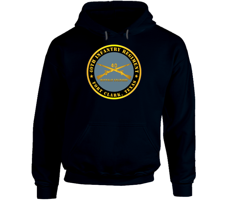 Army - 40th Infantry Regiment - Buffalo Soldiers - Fort Clark, Tx W Inf Branch Hoodie