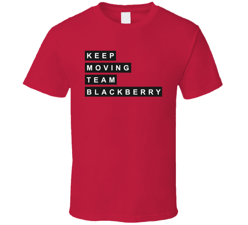 Keep Moving Team BlackBerry T Shirt