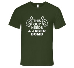 This Guy Needs A Jager Bomb Fun Alcohol T Shirt