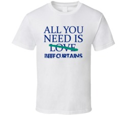 All You Need Is Beef Curtains  Alcohol T Shirt