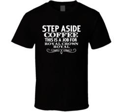 Step Aside Royal Crown Royal  Alcohol T Shirt