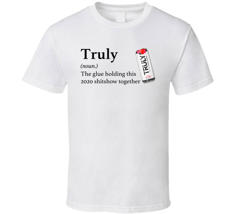 Truly Hard Seltzer The Glue Holding This 2020 Shitshow Together Funny Drink T Shirt