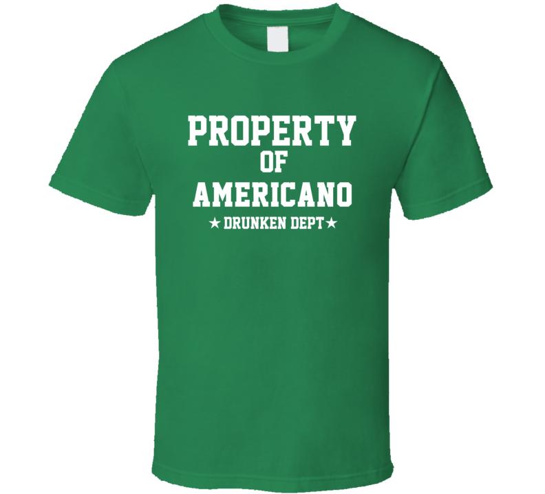 Property Of Americano Drunken Dept Funny Party T Shirt