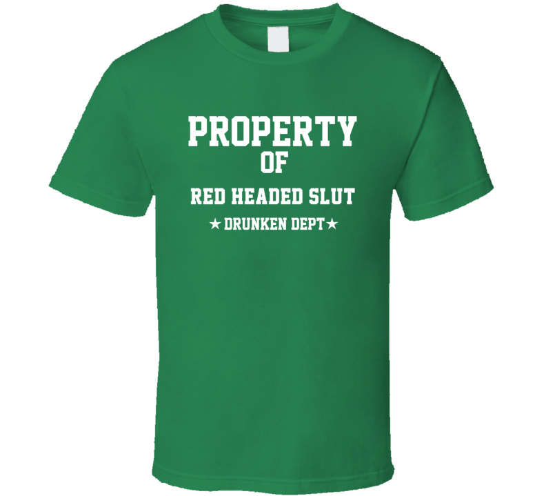 Property Of Red Headed Slut Drunken Dept Funny Party T Shirt