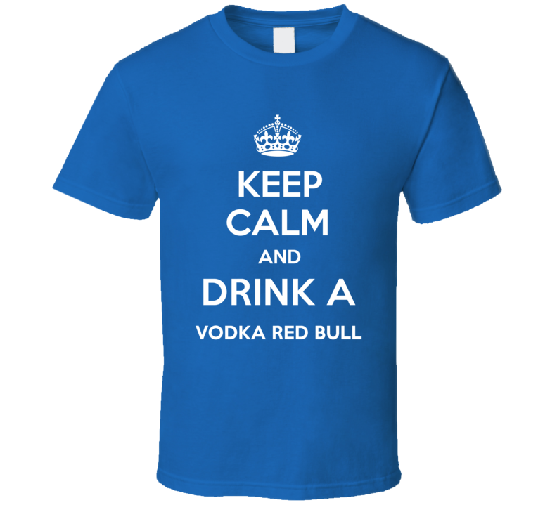 Keep Calm Drink Vodka Red Bull Funny Parody T Shirt