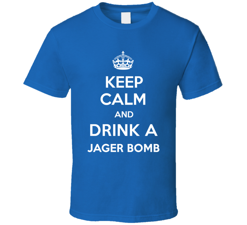 Keep Calm Drink Jager Bomb Funny Parody T Shirt