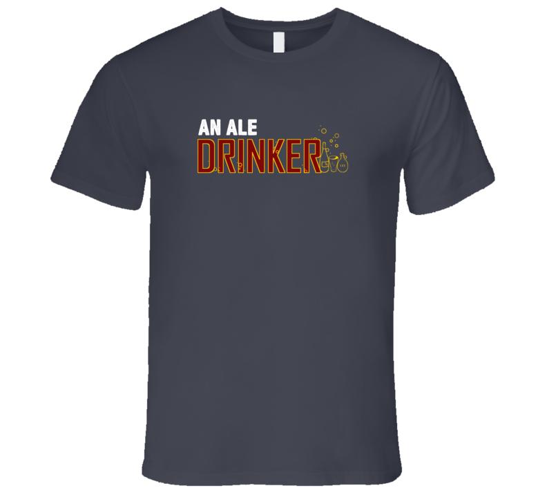An Ale Drinker Fun Alcohol Drink T Shirt