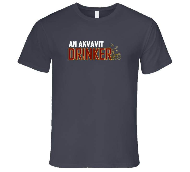 An Akvavit Drinker Fun Alcohol Drink T Shirt