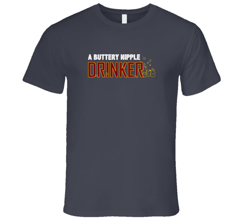 A Buttery Nipple Drinker Fun Alcohol Drink T Shirt