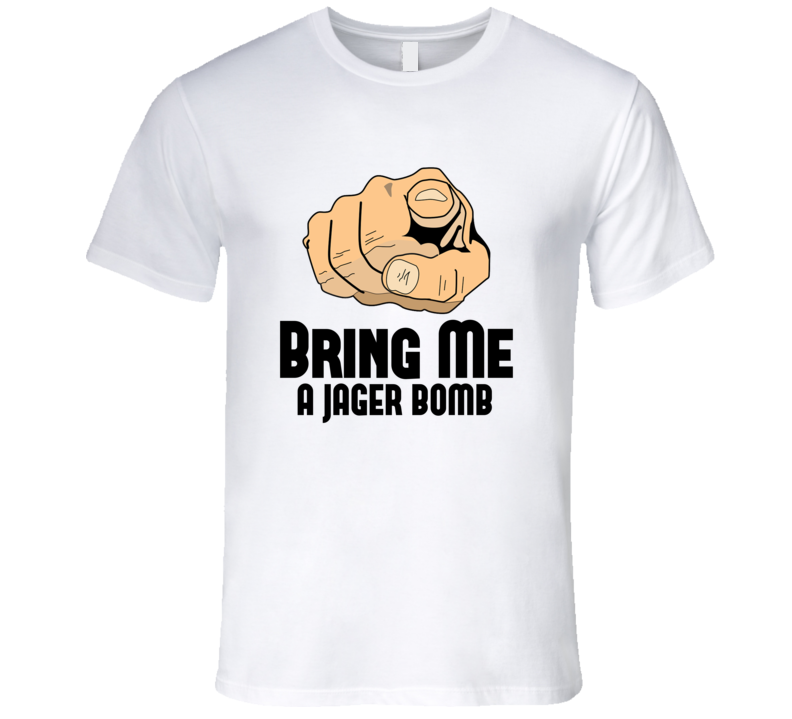 Bring Me A Jager Bomb Alcohol Drink T Shirt