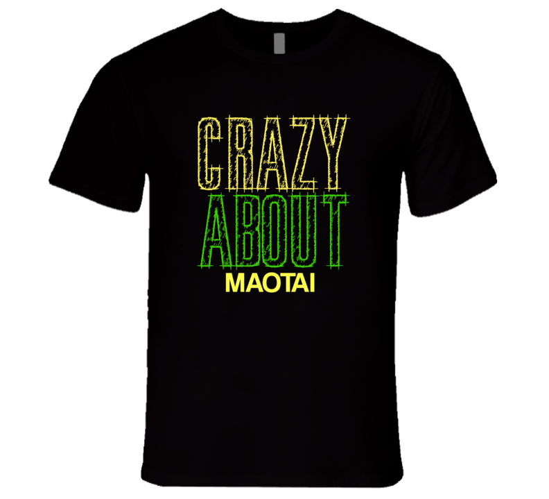 Maotai Crazy About Alcohol Fun Drink T Shirt