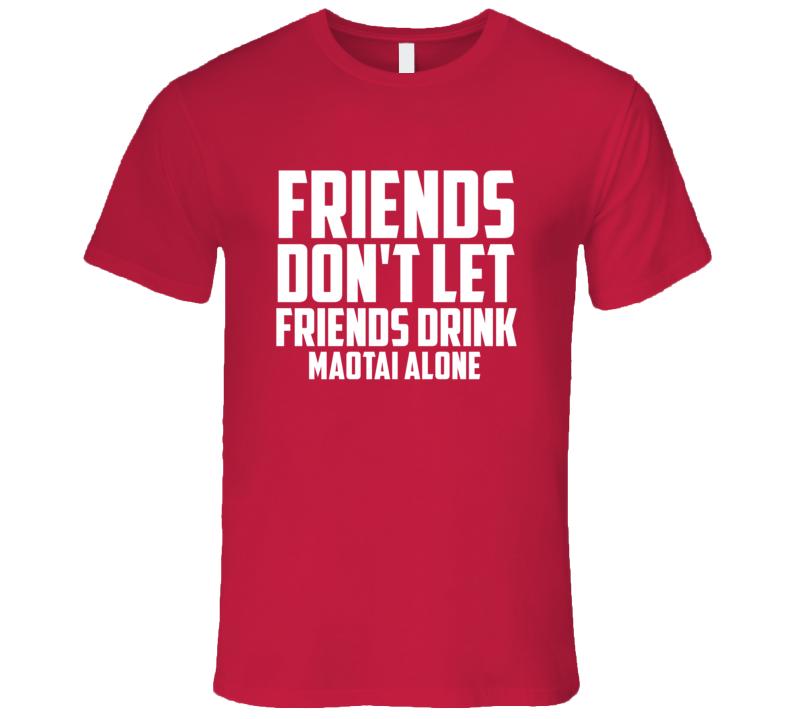 Friends Dont Let Friends Drink Maotai Alone Fun T Shirt