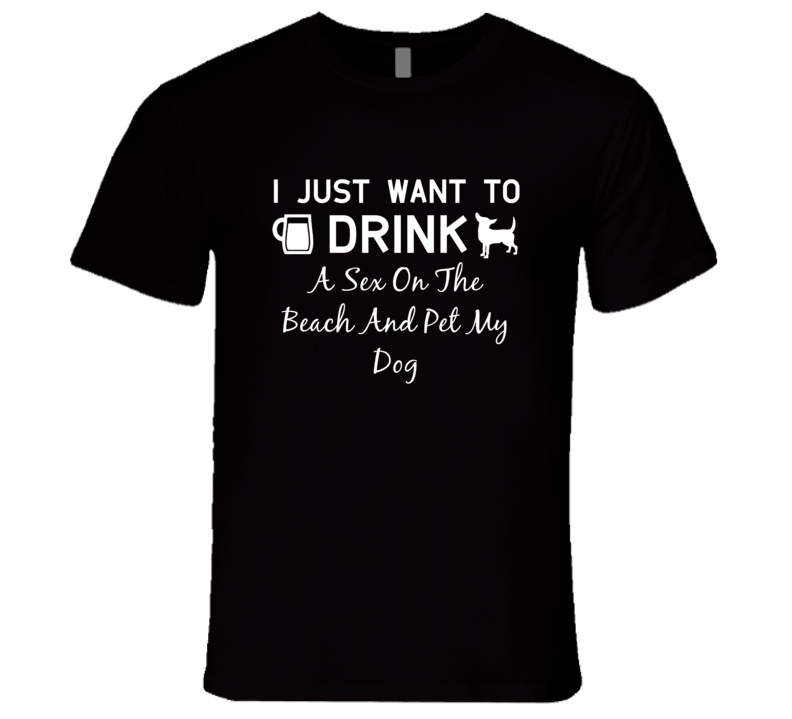 Sex On The Beach Drink And Pet My Dog Alcohol Liquor T Shirt