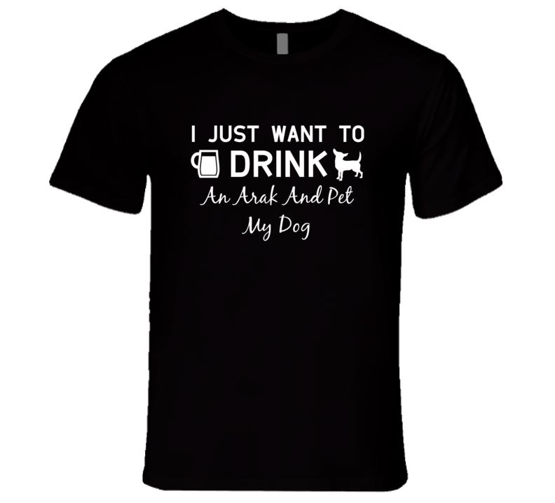 Arak Drink And Pet My Dog Alcohol Liquor T Shirt