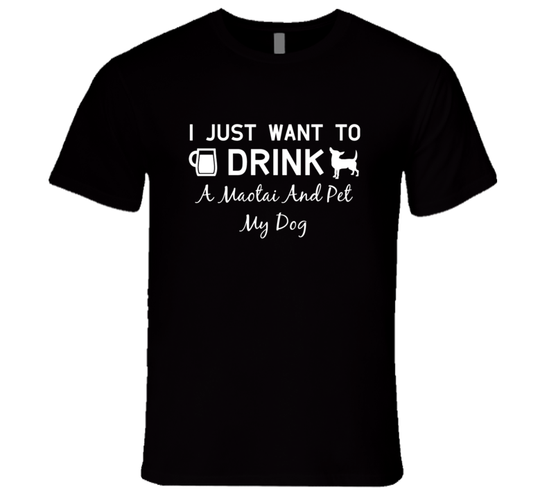 Maotai Drink And Pet My Dog Alcohol Liquor T Shirt