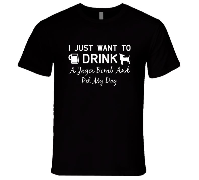 Jager Bomb Drink And Pet My Dog Alcohol Liquor T Shirt