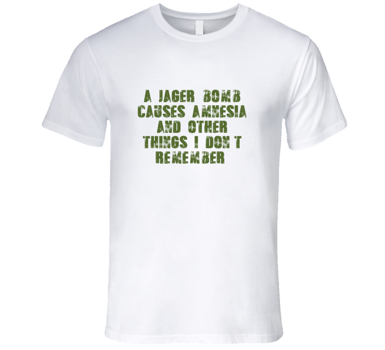 Jager Bomb Causes Amnesia Drink Alcohol Liquor T Shirt