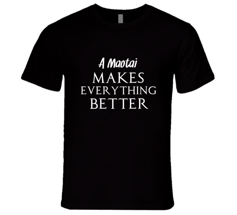 Maotai Makes Everything Better Alcohol Liquor T Shirt