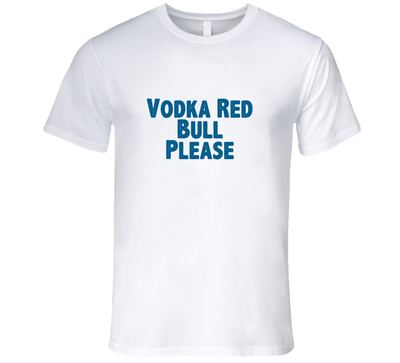 Vodka Red Bull Please Drink Alcohol Liquor T Shirt
