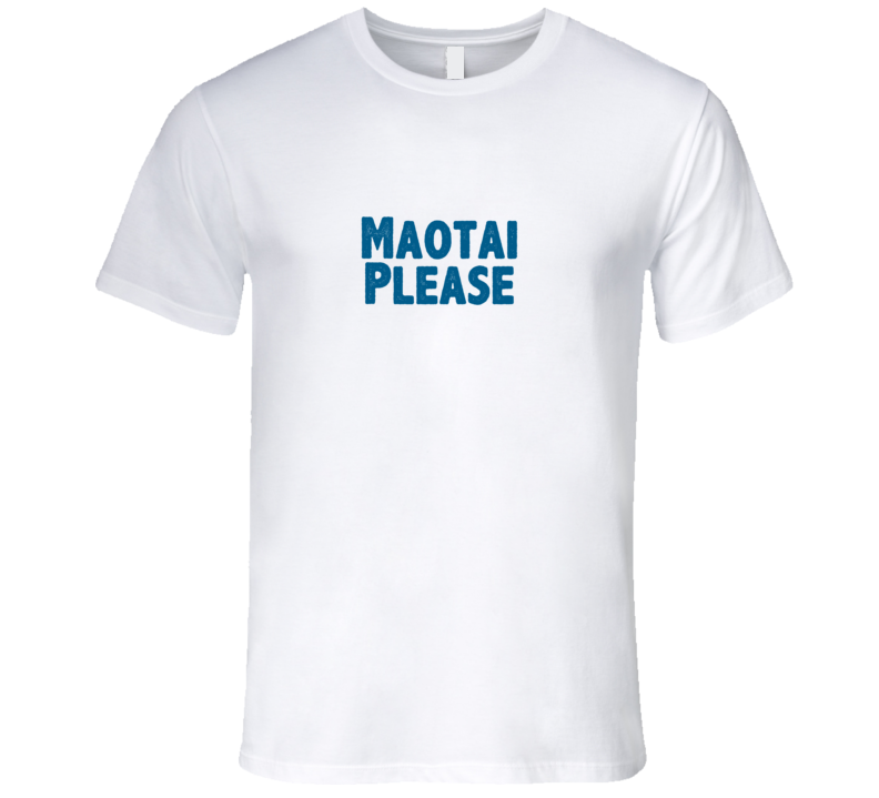 Maotai Please Drink Alcohol Liquor T Shirt