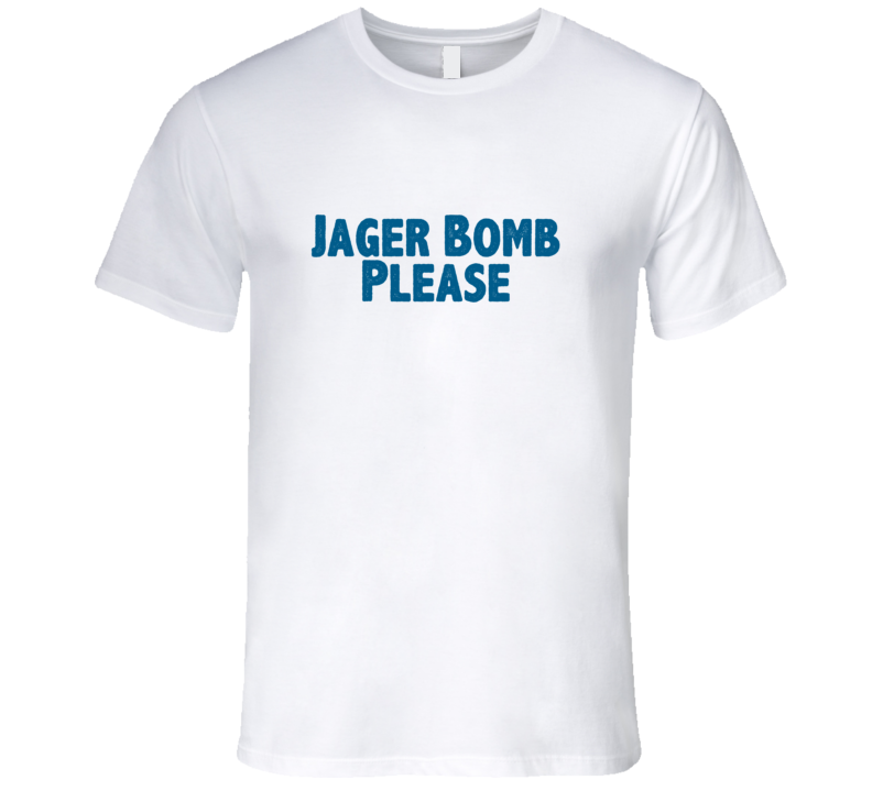 Jager Bomb Please Drink Alcohol Liquor T Shirt
