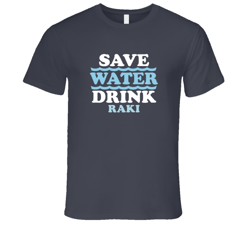 Save Water Drink Raki Funny Alcohol Mixed Drink T Shirt