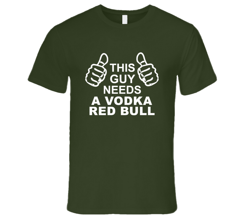 This Guy Needs A Vodka Red Bull Fun Alcohol T Shirt