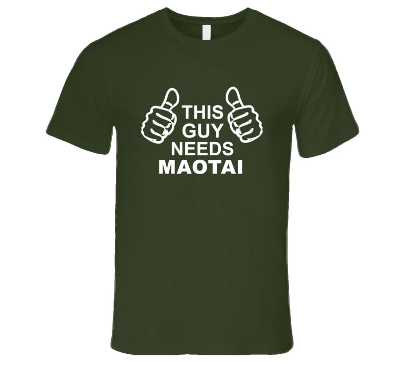 This Guy Needs Maotai Fun Alcohol T Shirt