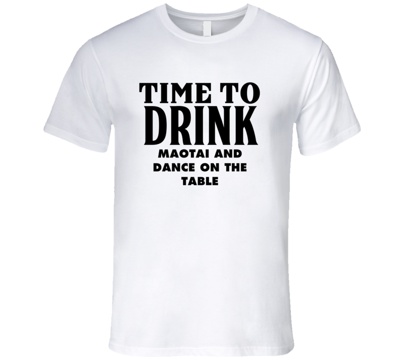 Time To Drink Maotai Alcohol T Shirt