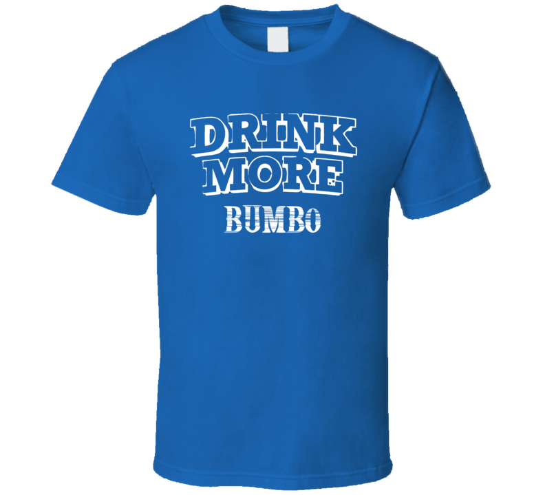 Drink More Bumbo   Alcohol T Shirt