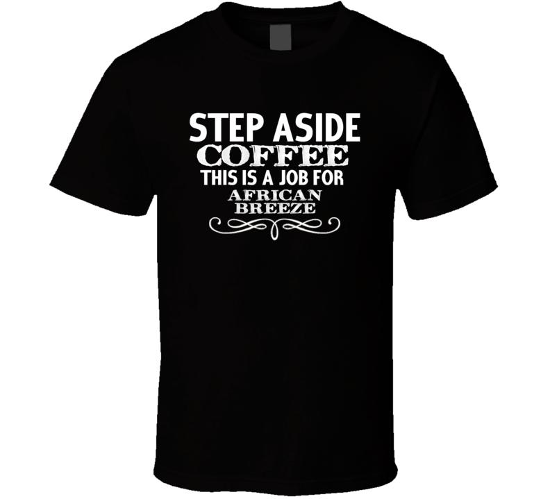 Step Aside African Breeze  Alcohol T Shirt