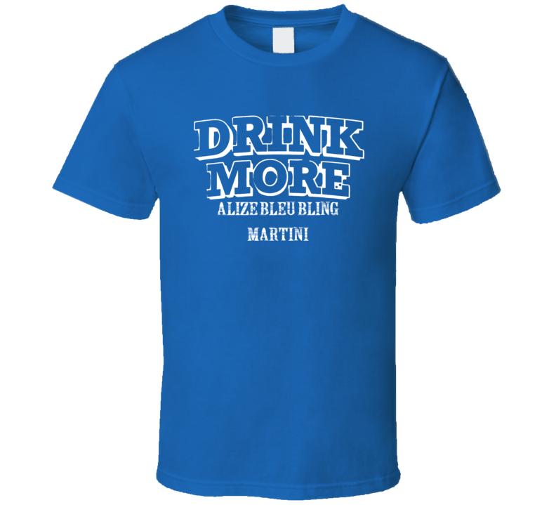 Drink More Alize Bleu Bling Martini   Alcohol T Shirt
