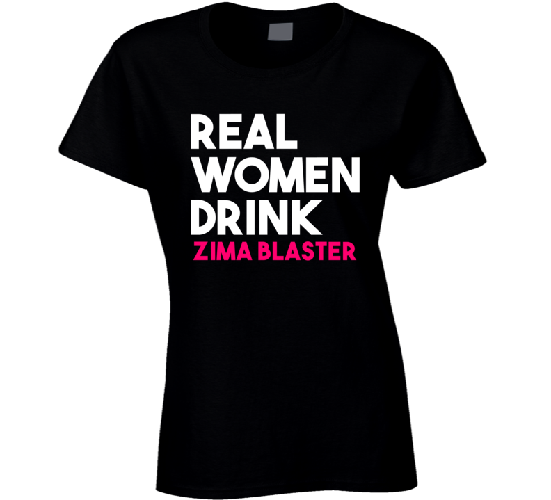 Real Women Drink Zima Blaster Alcohol T Shirt