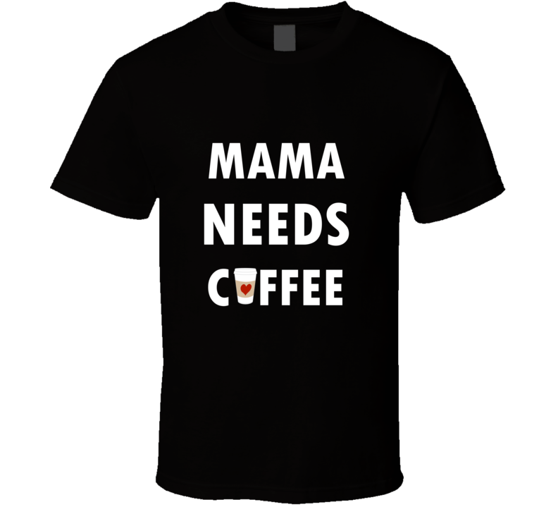 Mama Needs Coffee Shirt, 100% Cotton by Mom Needs Coffee Designs