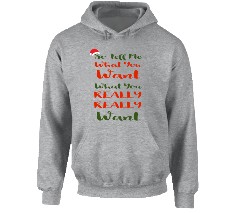 So Tell Me What You Want, What You Really, Really Want Hooded Sweatshirt, Hoodie, Pullover