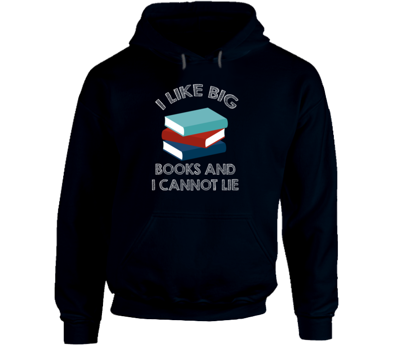I Like Big Books, and I Cannot Lie Hooded Sweatshirt, Hoodie,