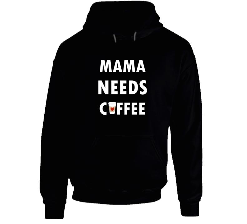Mama Needs Coffee Hoodie, Sweatshirt, Pullover