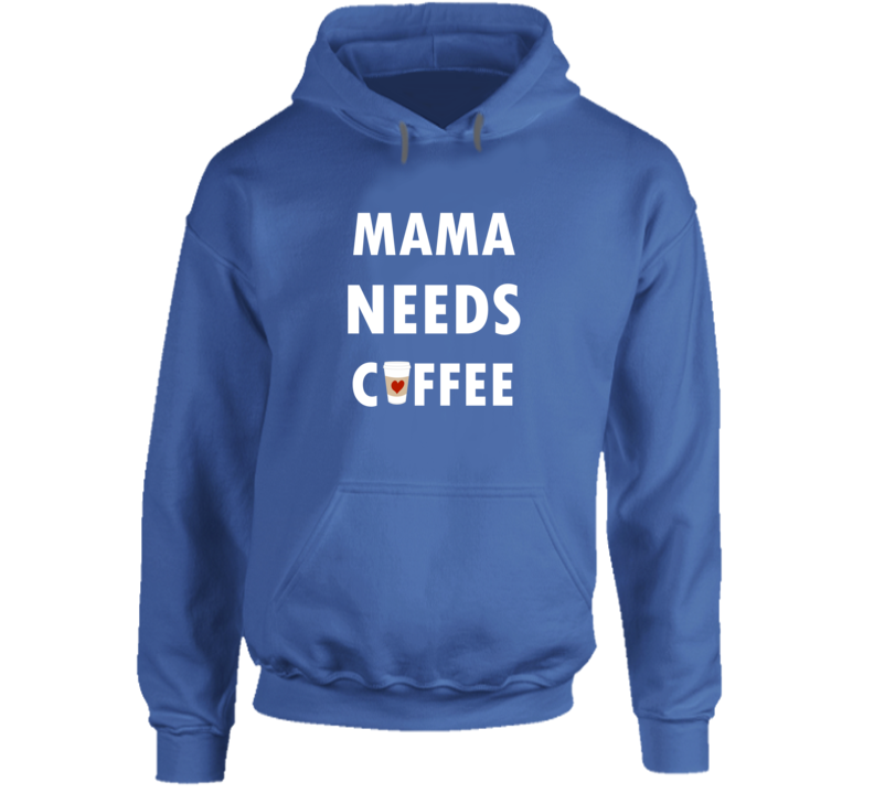 Royal Blue Mama Needs Coffee Hoodie, Mama Needs Coffee Hooded Sweatshirt, Momma Needs Coffee Hoodie