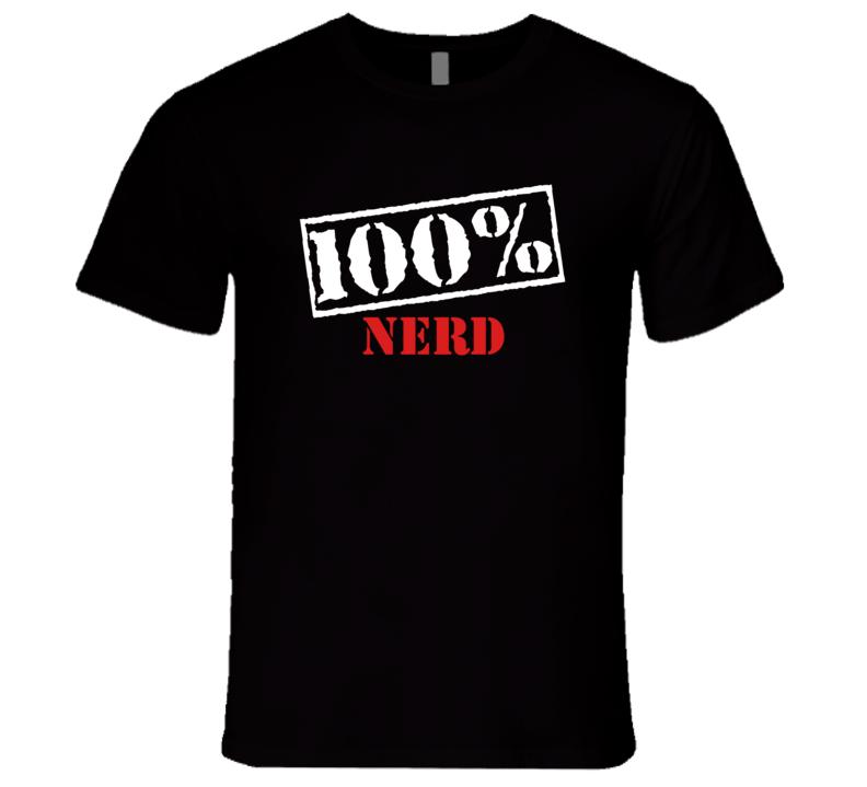 100% Nerd Shirt, 100% Nerd T-shirt, Geek Shirt, Nerd Humor Shirt,