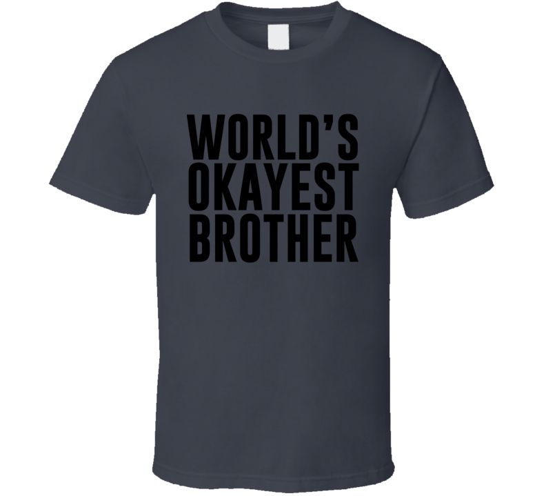 Worlds Okayest Brother Shirt, Worlds Okayest Brother, Worlds Okayest Brother Tee
