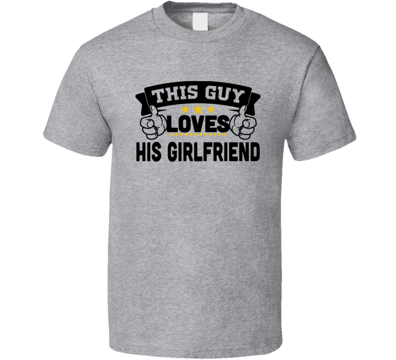 This Guy Loves His Girlfriend T-shirt,