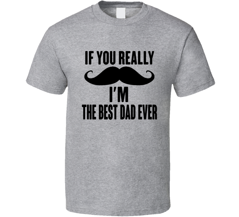 The Best Dad Ever Shirt, Gifts For Men, Funny Men's Shirt, Father's Day Shirt, Mustache Tee