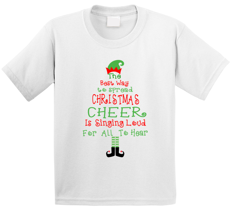 The Best Way To Spread Christmas Cheer, Is Singing Loud For All To Hear T Shirt